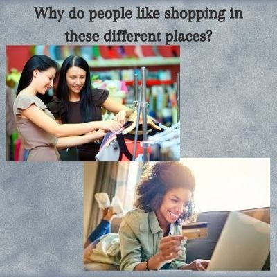 Why do people like shopping in these different places_